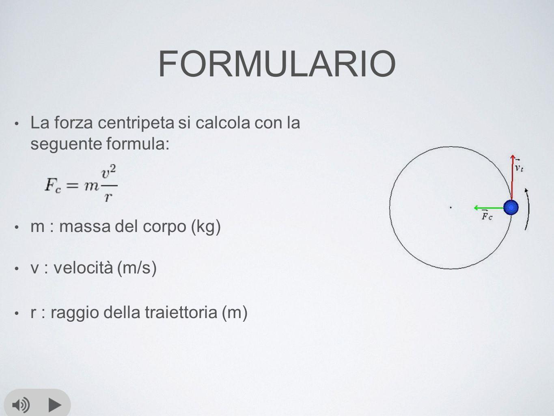 FORMULARIO La forza centripeta si calcola con la seguente formula:
