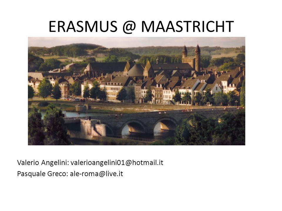 ERASMUS @ MAASTRICHT Valerio Angelini: valerioangelini01@hotmail.it