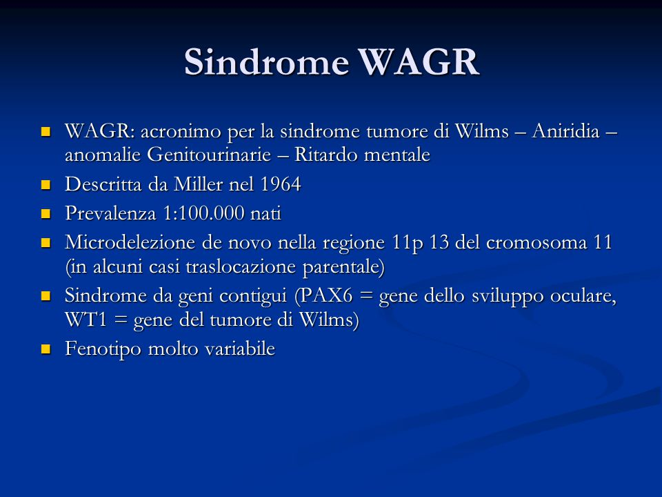 Sindrome WAGR WAGR: acronimo per la sindrome tumore di Wilms – Aniridia – anomalie Genitourinarie – Ritardo mentale.