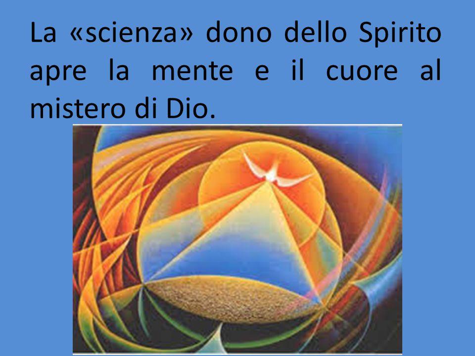 La «scienza» dono dello Spirito apre la mente e il cuore al mistero di Dio.