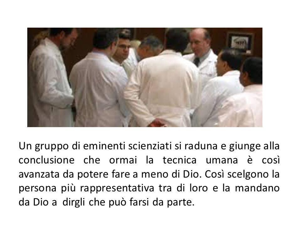 Un gruppo di eminenti scienziati si raduna e giunge alla conclusione che ormai la tecnica umana è così avanzata da potere fare a meno di Dio.