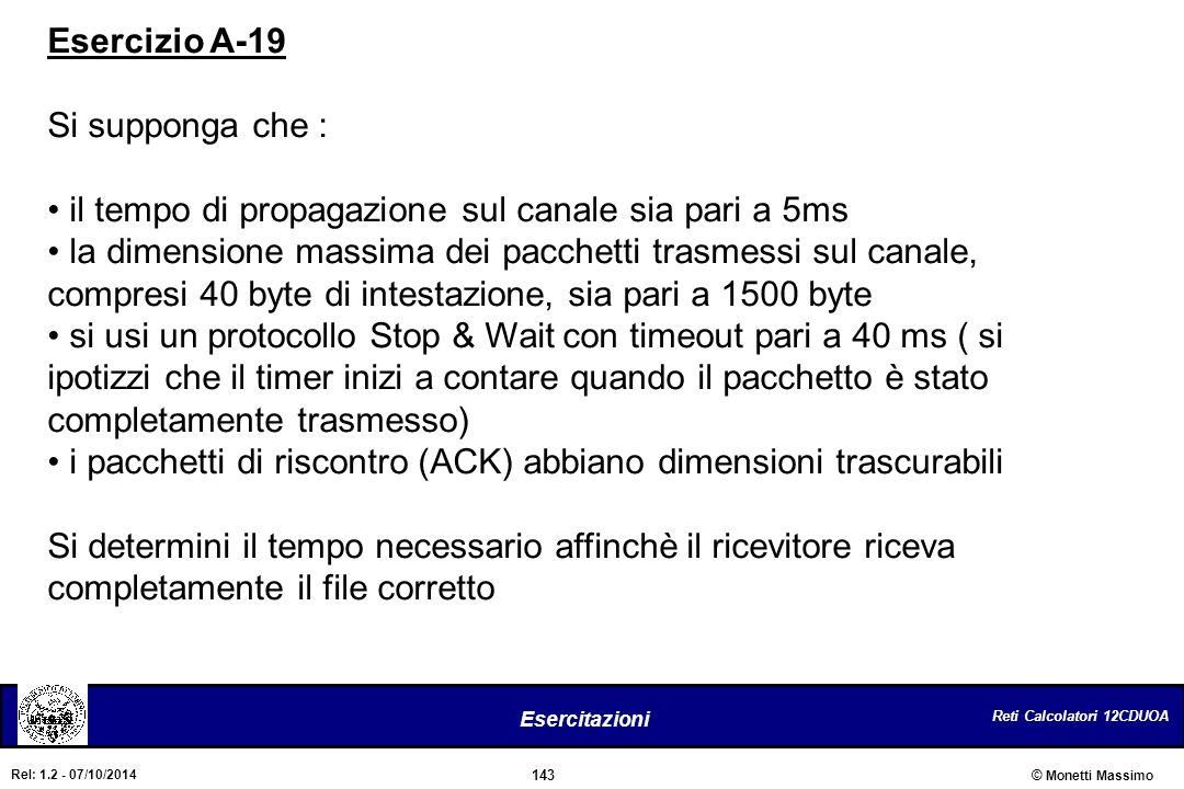 Esercizio A-19 Si supponga che : il tempo di propagazione sul canale sia pari a 5ms.