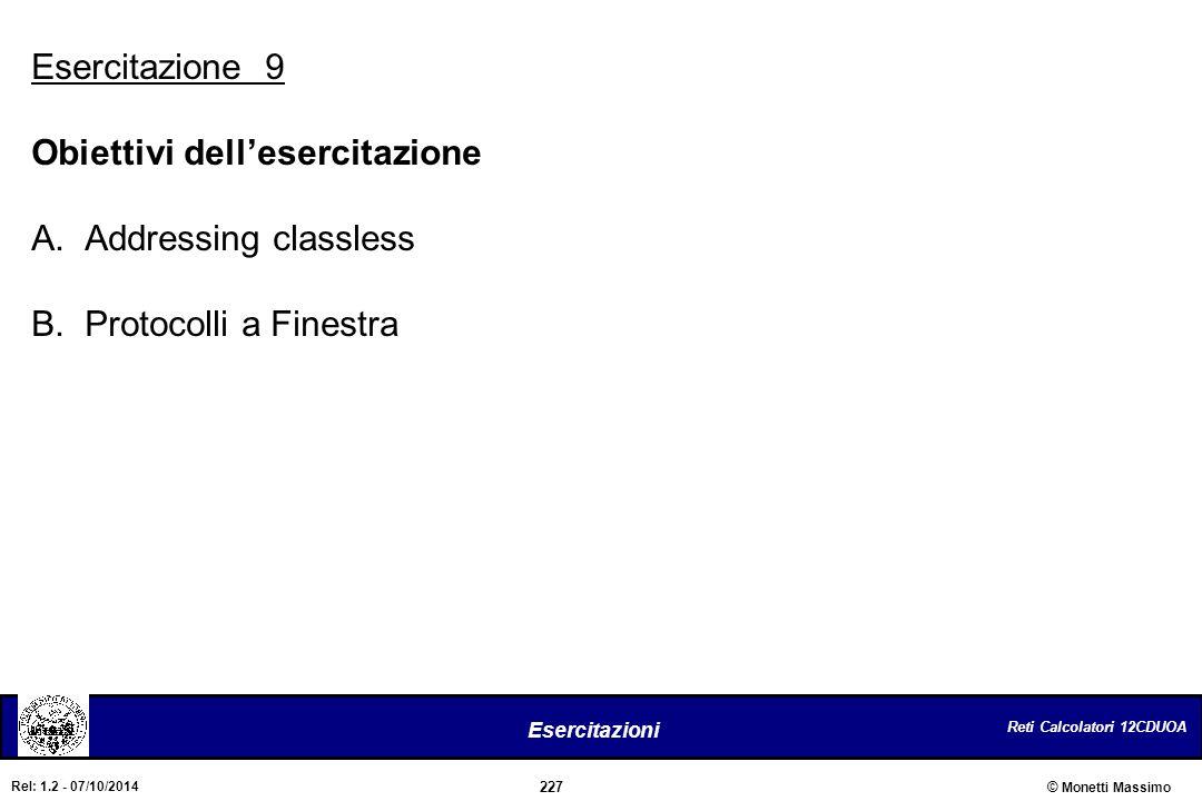 Esercitazione 9 Obiettivi dell'esercitazione Addressing classless Protocolli a Finestra
