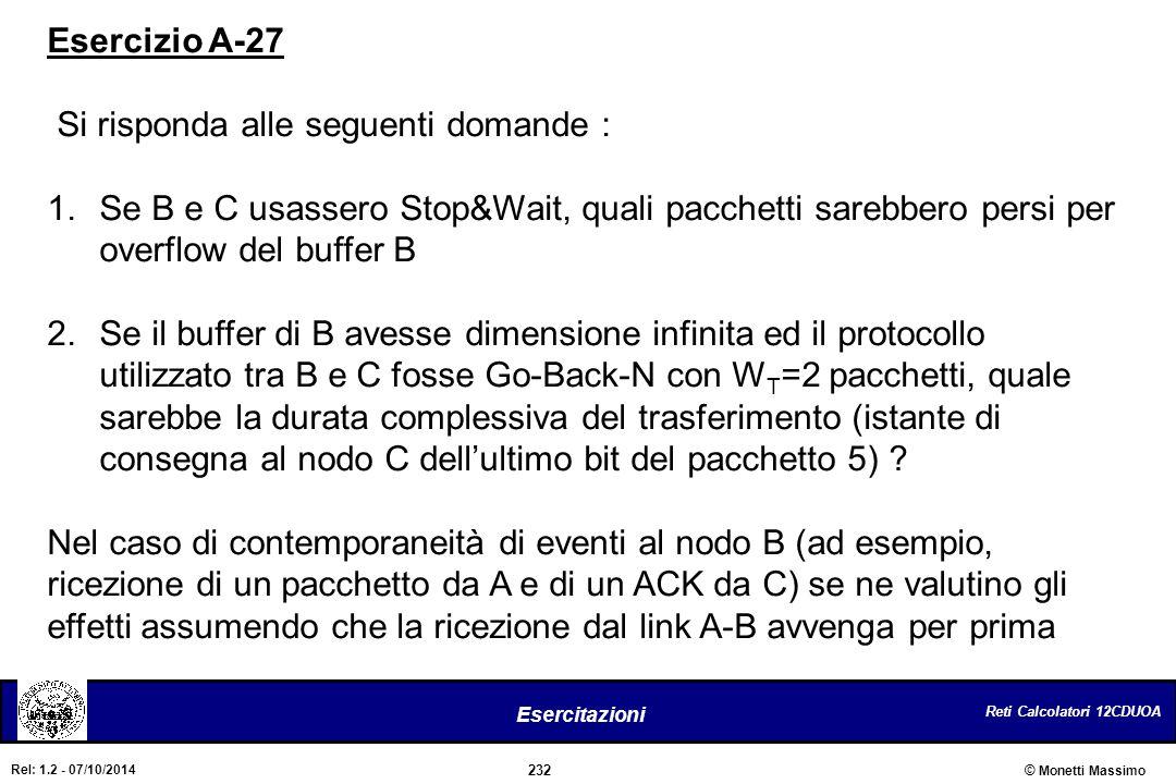 Esercizio A-27 Si risponda alle seguenti domande : Se B e C usassero Stop&Wait, quali pacchetti sarebbero persi per overflow del buffer B.