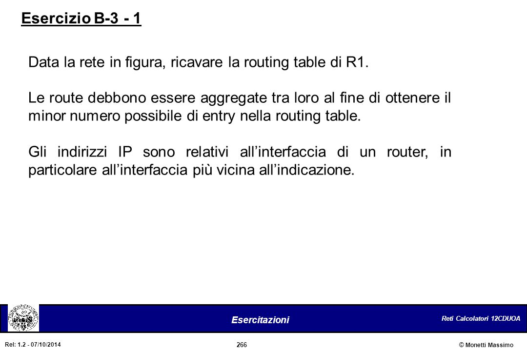 Esercizio B-3 - 1 Data la rete in figura, ricavare la routing table di R1.