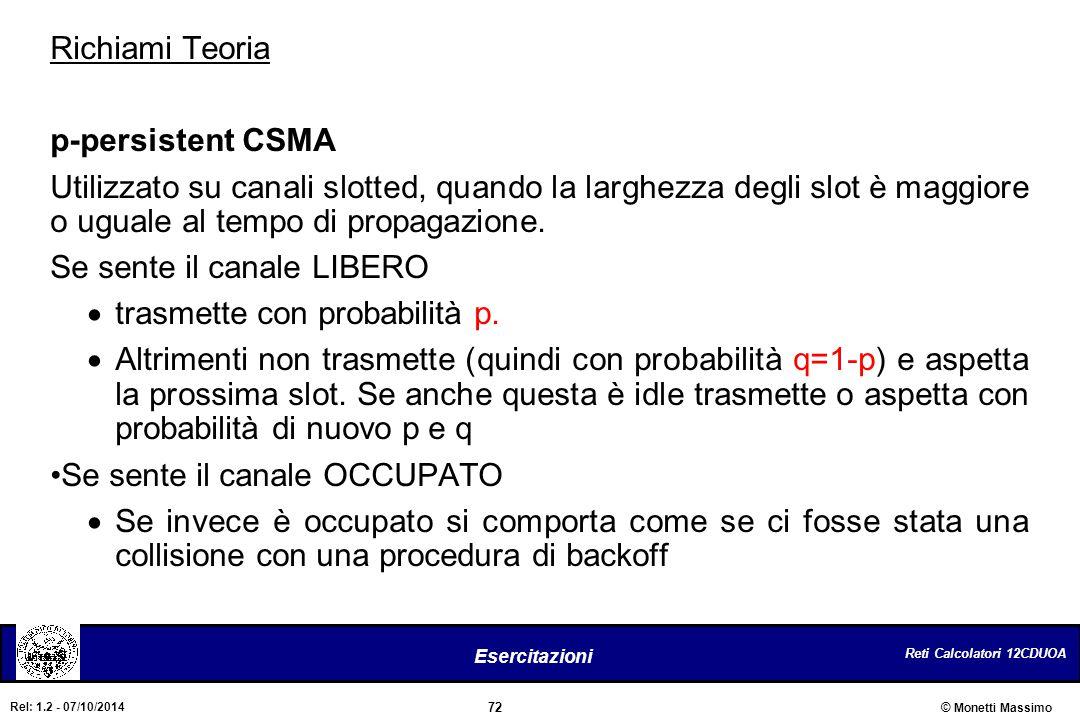 Richiami Teoria p-persistent CSMA. Utilizzato su canali slotted, quando la larghezza degli slot è maggiore o uguale al tempo di propagazione.