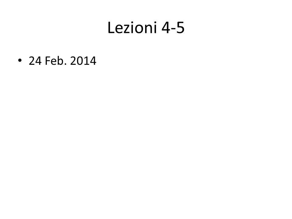 Lezioni 4-5 24 Feb. 2014