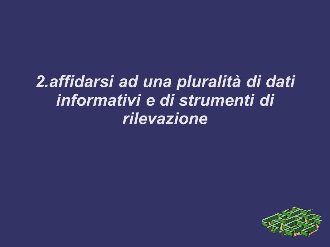 2.affidarsi ad una pluralità di dati informativi e di strumenti di rilevazione