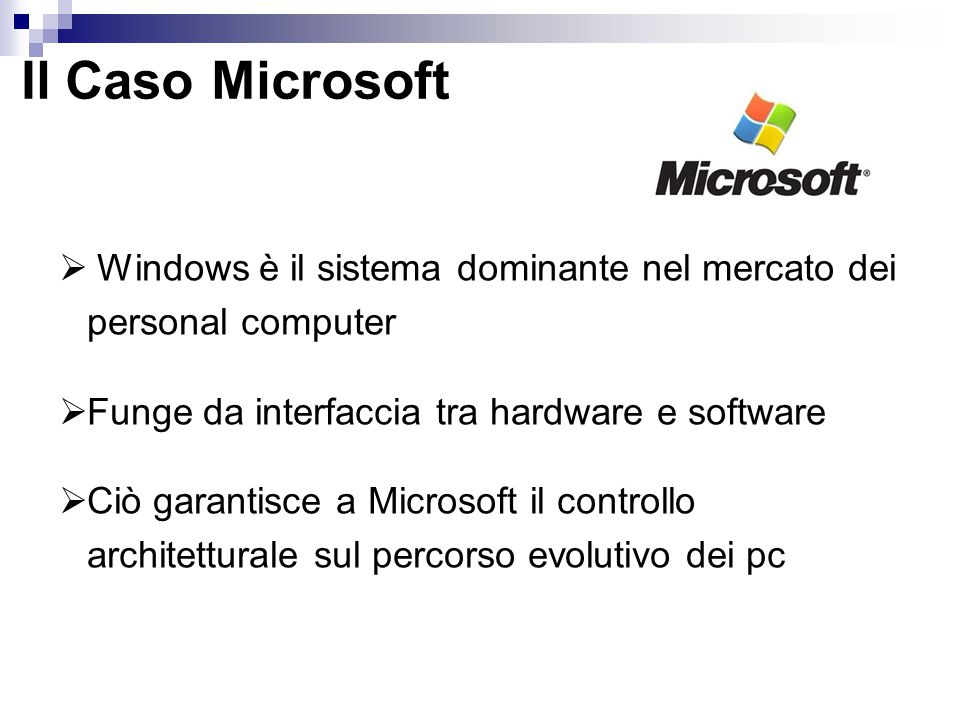 Il Caso Microsoft Windows è il sistema dominante nel mercato dei personal computer. Funge da interfaccia tra hardware e software.