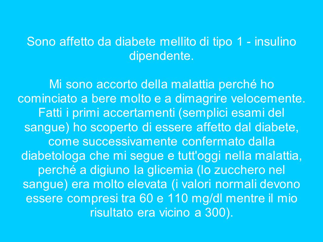 Sono affetto da diabete mellito di tipo 1 - insulino dipendente