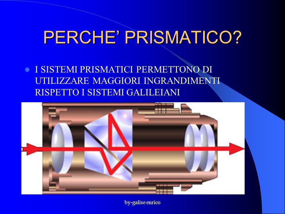 PERCHE' PRISMATICO I SISTEMI PRISMATICI PERMETTONO DI UTILIZZARE MAGGIORI INGRANDIMENTI RISPETTO I SISTEMI GALILEIANI.