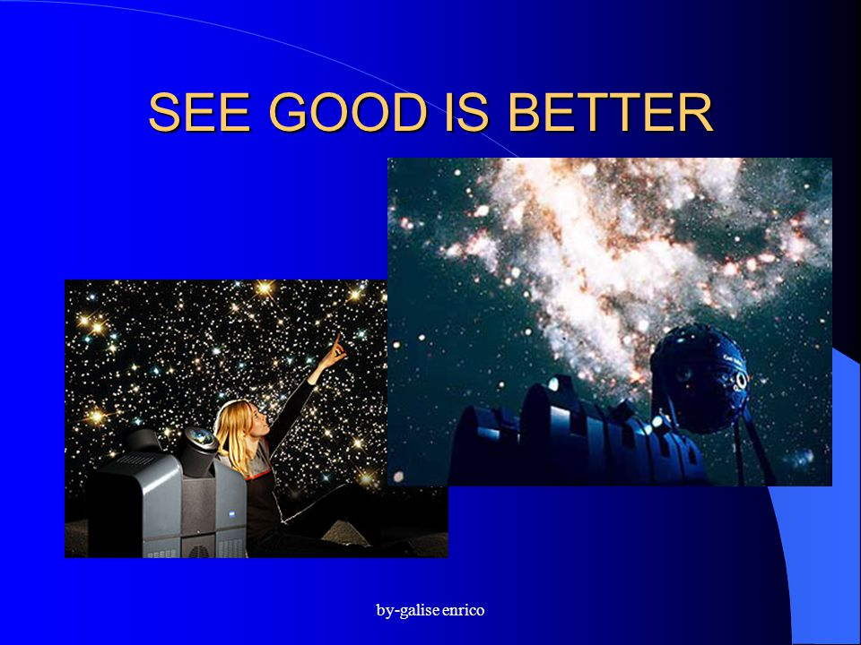 SEE GOOD IS BETTER by-galise enrico