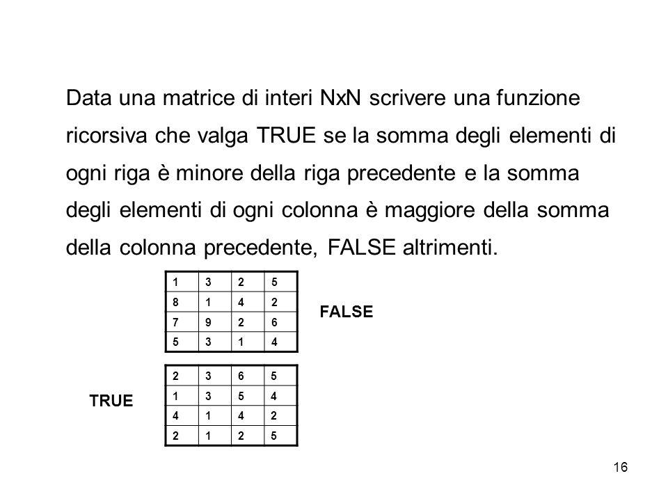 Data una matrice di interi NxN scrivere una funzione ricorsiva che valga TRUE se la somma degli elementi di ogni riga è minore della riga precedente e la somma degli elementi di ogni colonna è maggiore della somma della colonna precedente, FALSE altrimenti.