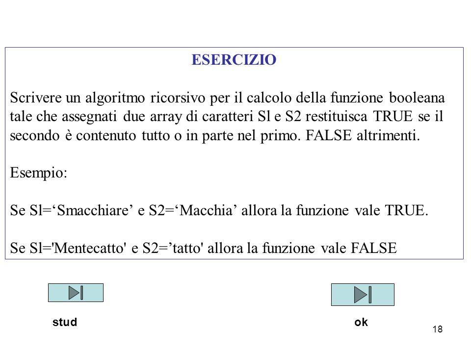 Se Sl='Smacchiare' e S2='Macchia' allora la funzione vale TRUE.
