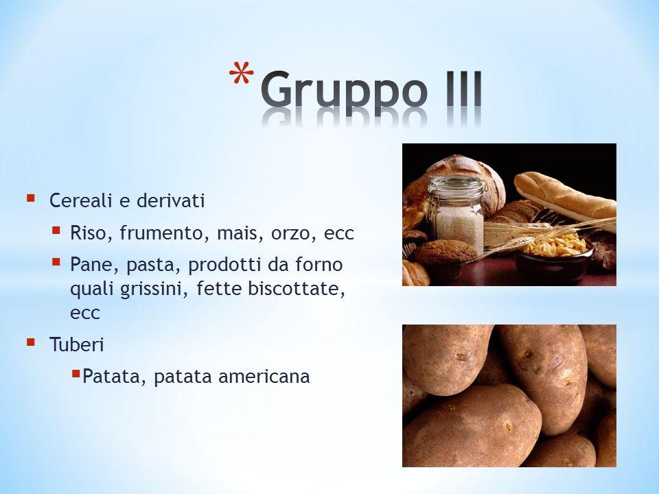 Gruppo III Cereali e derivati Riso, frumento, mais, orzo, ecc
