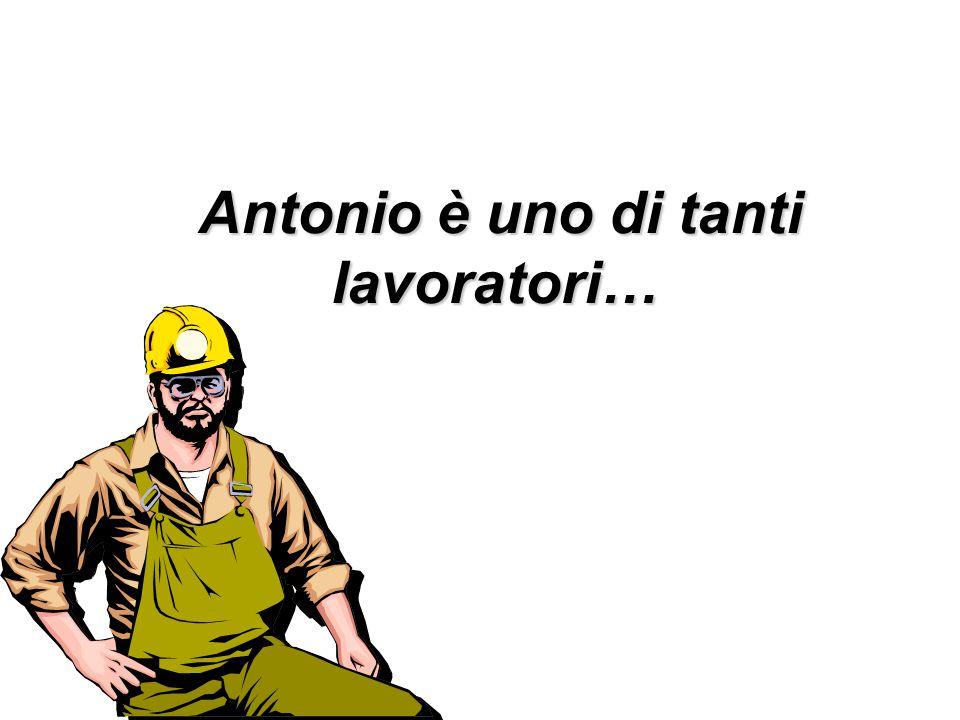 Antonio è uno di tanti lavoratori…