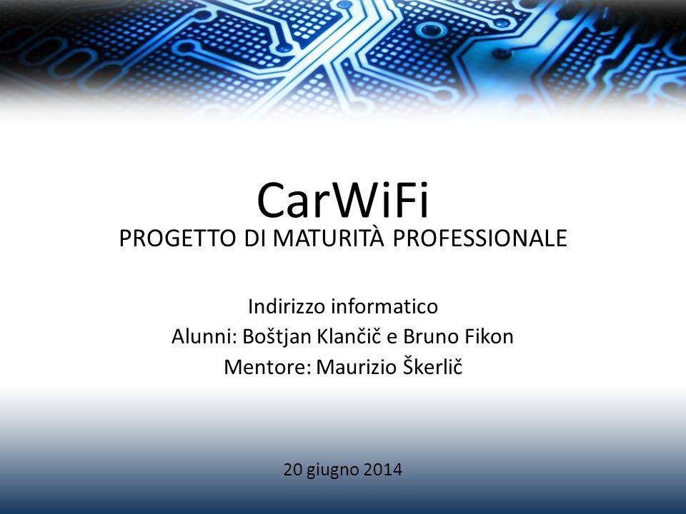 CarWiFi PROGETTO DI MATURITÀ PROFESSIONALE Indirizzo informatico