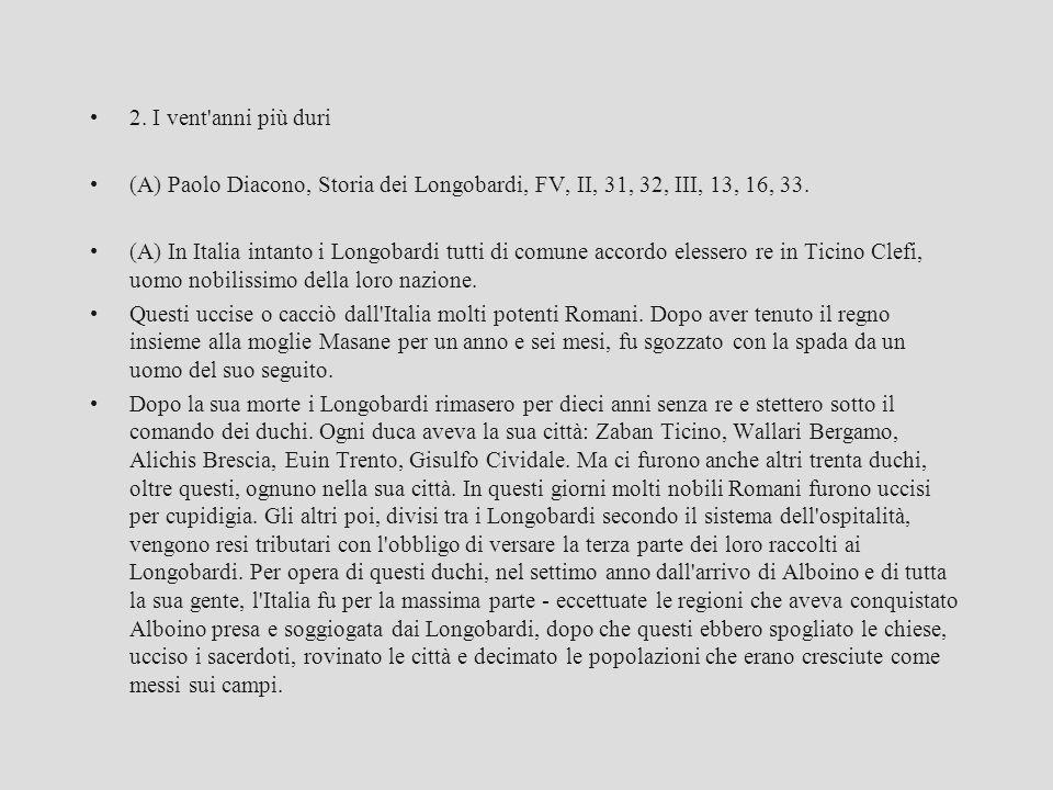 2. I vent anni più duri (A) Paolo Diacono, Storia dei Longobardi, FV, II, 31, 32, III, 13, 16, 33.