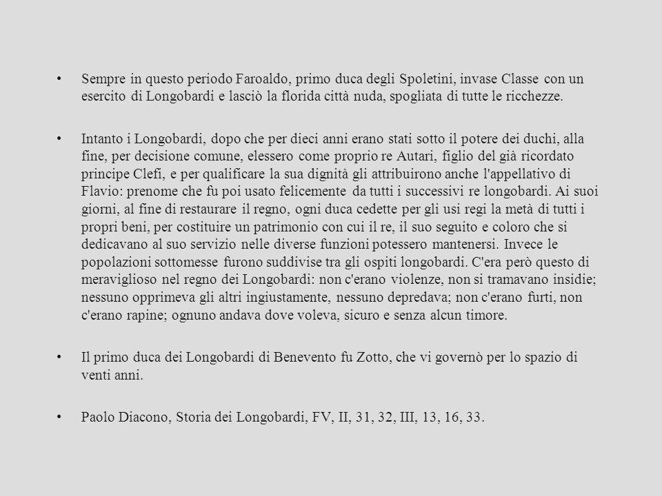 Sempre in questo periodo Faroaldo, primo duca degli Spoletini, invase Classe con un esercito di Longobardi e lasciò la florida città nuda, spogliata di tutte le ricchezze.