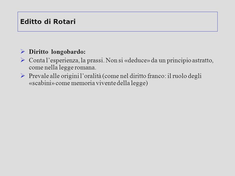 Editto di Rotari Diritto longobardo: Conta l'esperienza, la prassi. Non si «deduce» da un principio astratto, come nella legge romana.