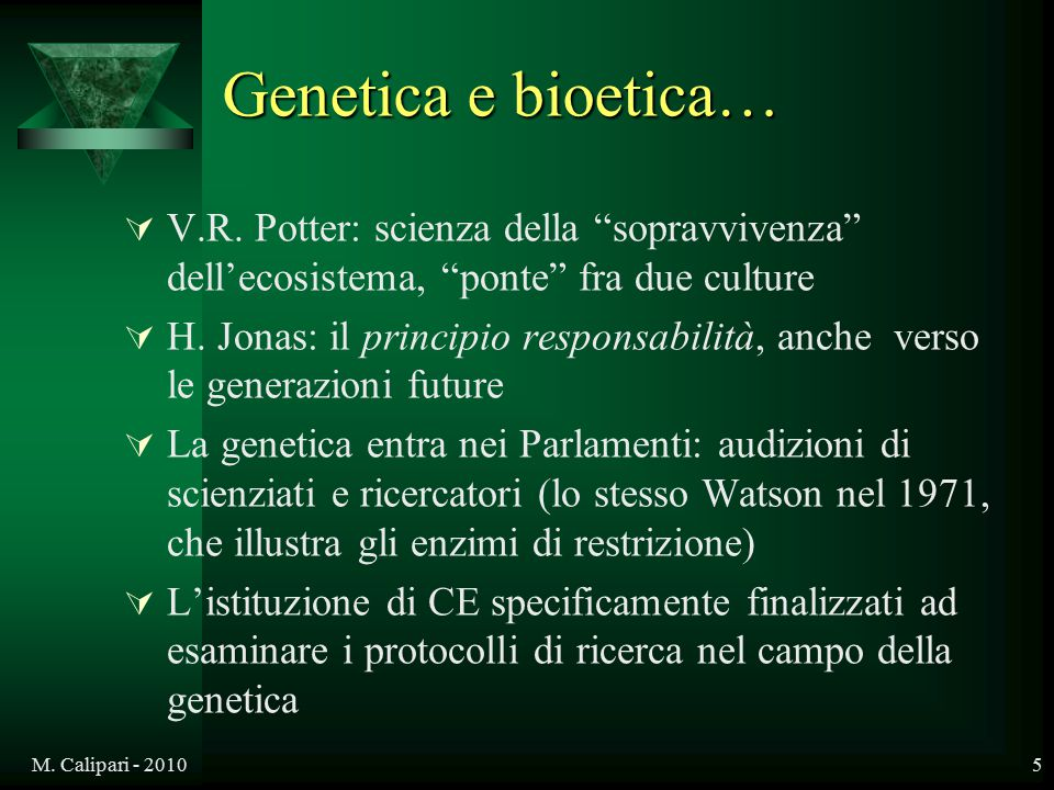 Genetica e bioetica… V.R. Potter: scienza della sopravvivenza dell'ecosistema, ponte fra due culture.