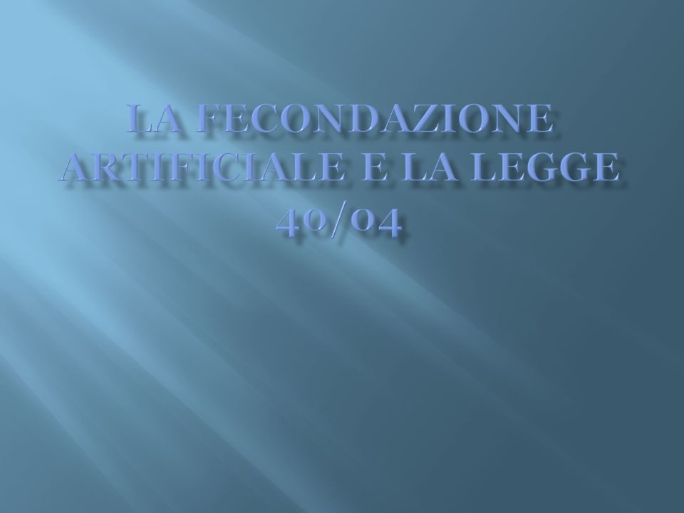 LA FECONDAZIONE ARTIFICIALE E LA LEGGE 40/04