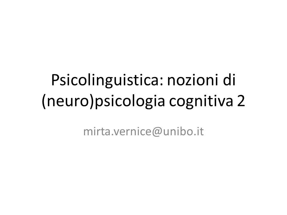 Psicolinguistica: nozioni di (neuro)psicologia cognitiva 2