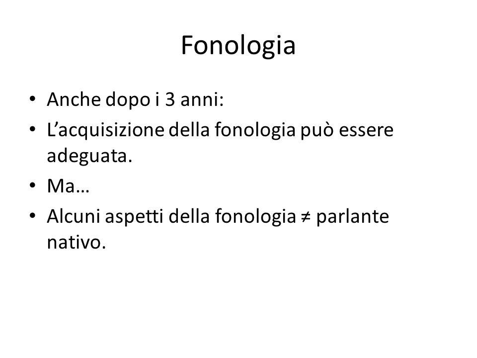 Fonologia Anche dopo i 3 anni: