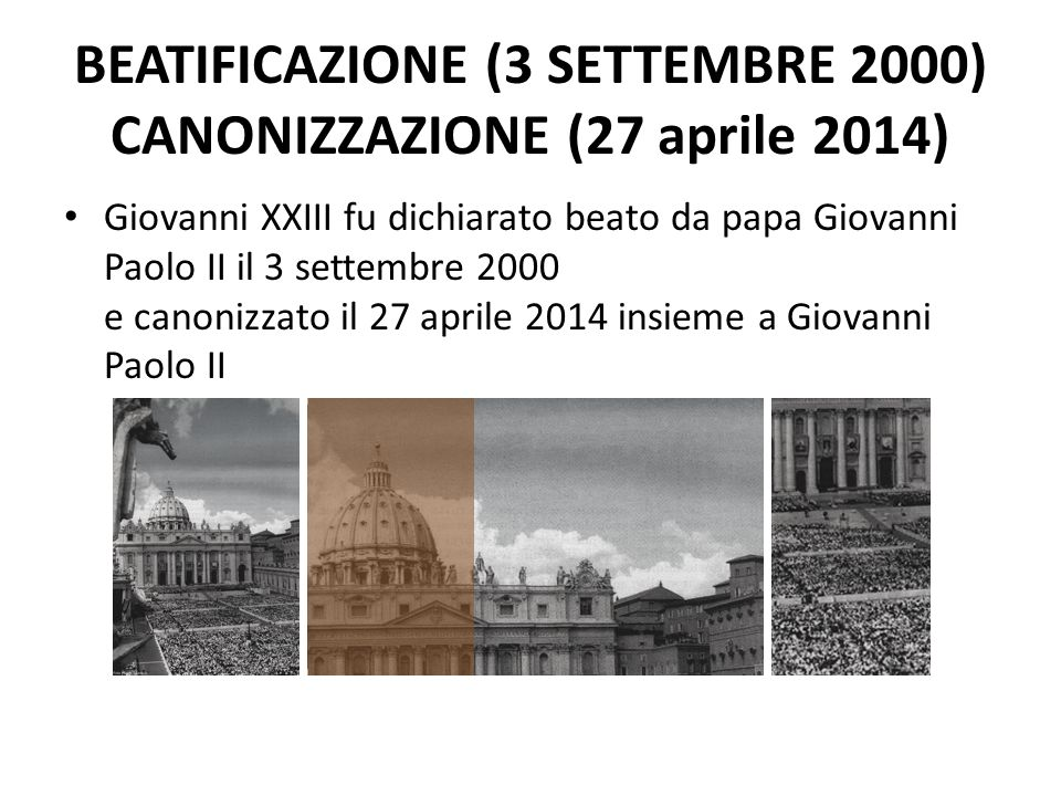 Beatificazione (3 settembre 2000) Canonizzazione (27 aprile 2014)