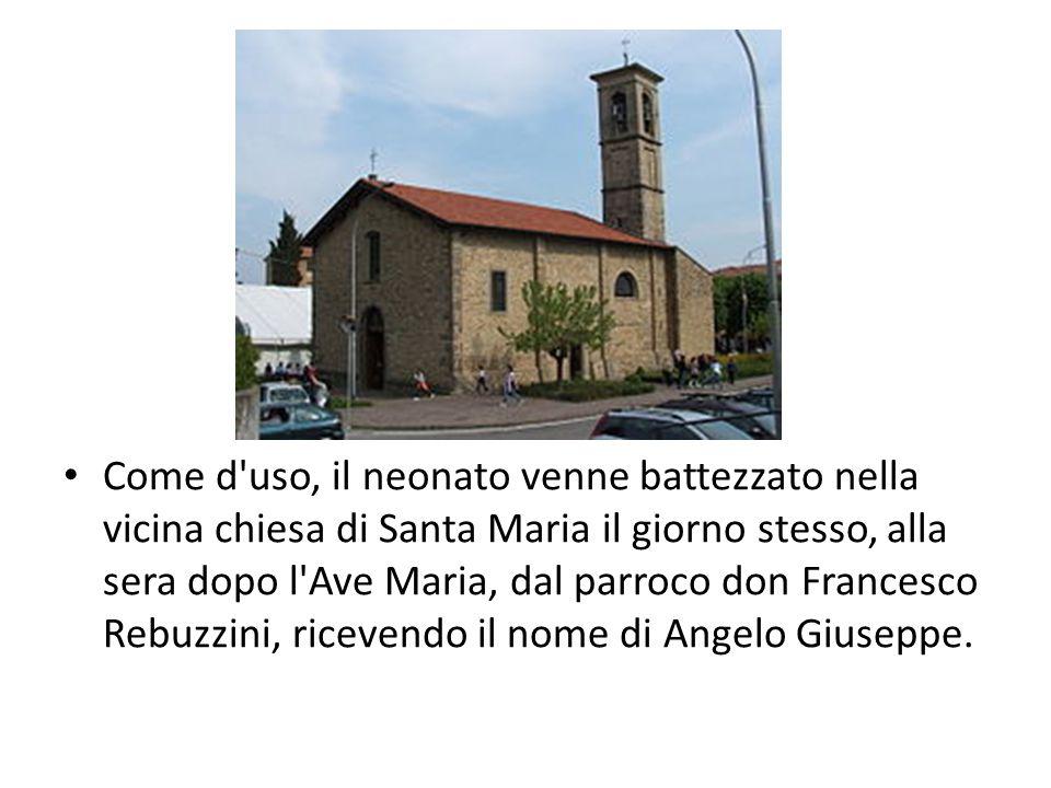 Come d uso, il neonato venne battezzato nella vicina chiesa di Santa Maria il giorno stesso, alla sera dopo l Ave Maria, dal parroco don Francesco Rebuzzini, ricevendo il nome di Angelo Giuseppe.