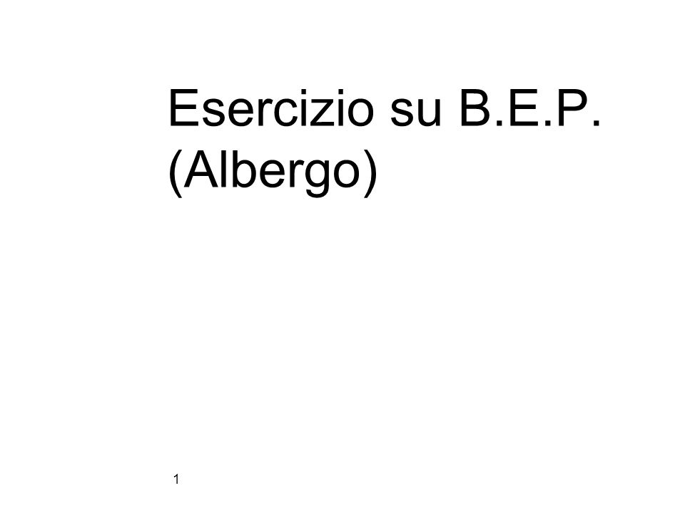 Esercizio su B.E.P. (Albergo)