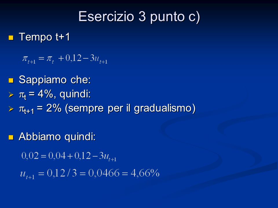 Esercizio 3 punto c) Tempo t+1 Sappiamo che: pt = 4%, quindi: