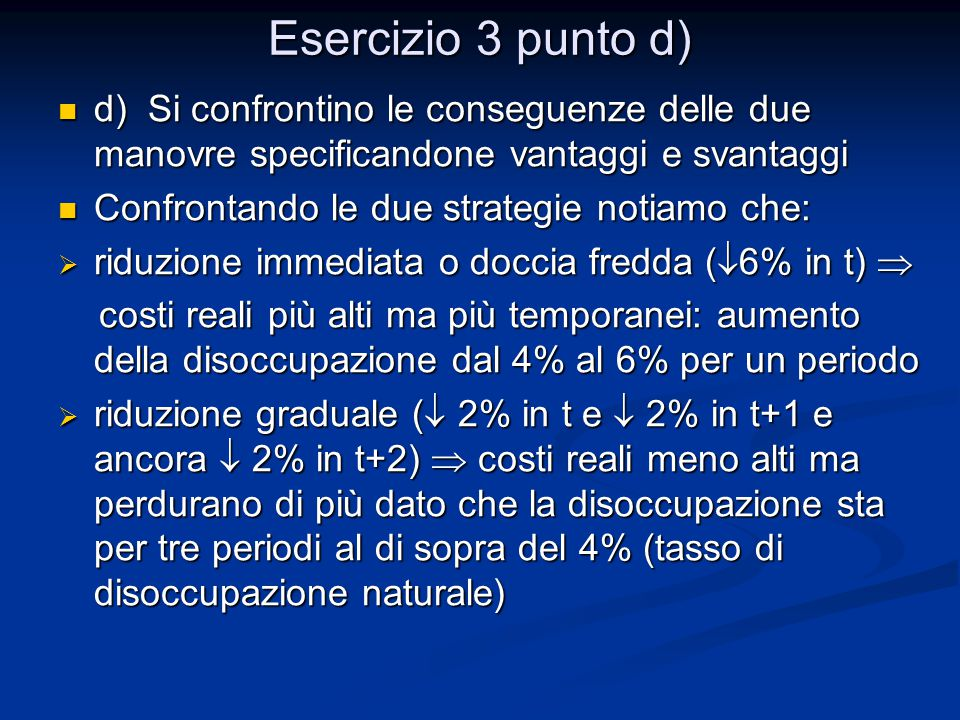 Esercizio 3 punto d) d) Si confrontino le conseguenze delle due manovre specificandone vantaggi e svantaggi.
