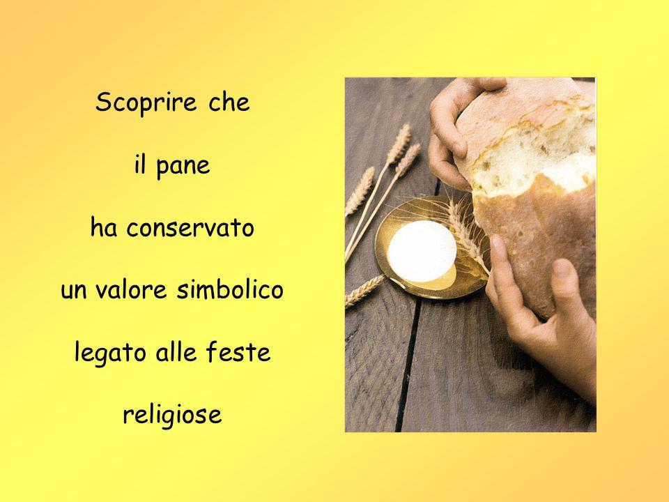 Scoprire che il pane ha conservato un valore simbolico legato alle feste religiose