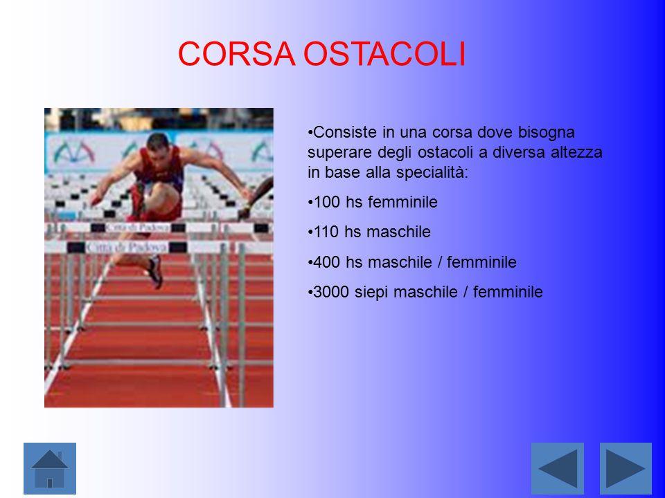 CORSA OSTACOLI Consiste in una corsa dove bisogna superare degli ostacoli a diversa altezza in base alla specialità:
