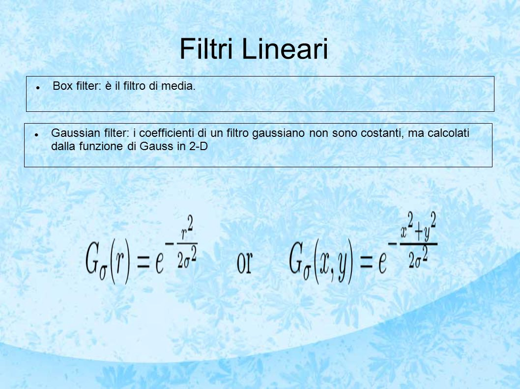 Filtri Lineari Box filter: è il filtro di media.