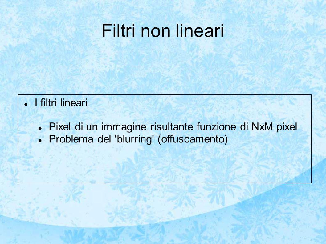 Filtri non lineari I filtri lineari