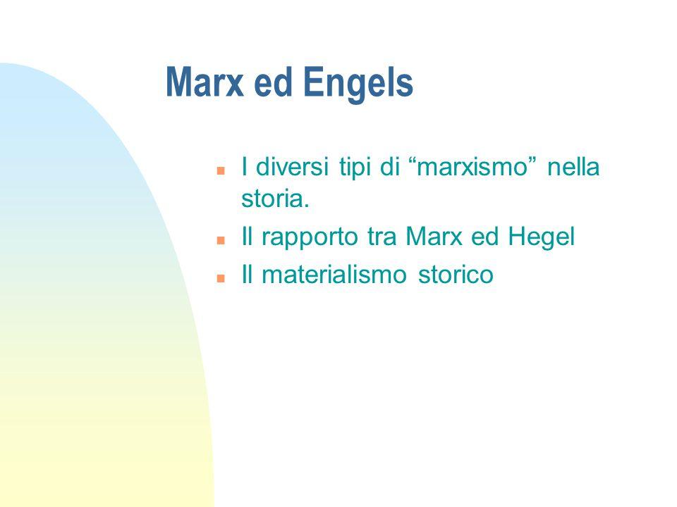 Marx ed Engels I diversi tipi di marxismo nella storia.