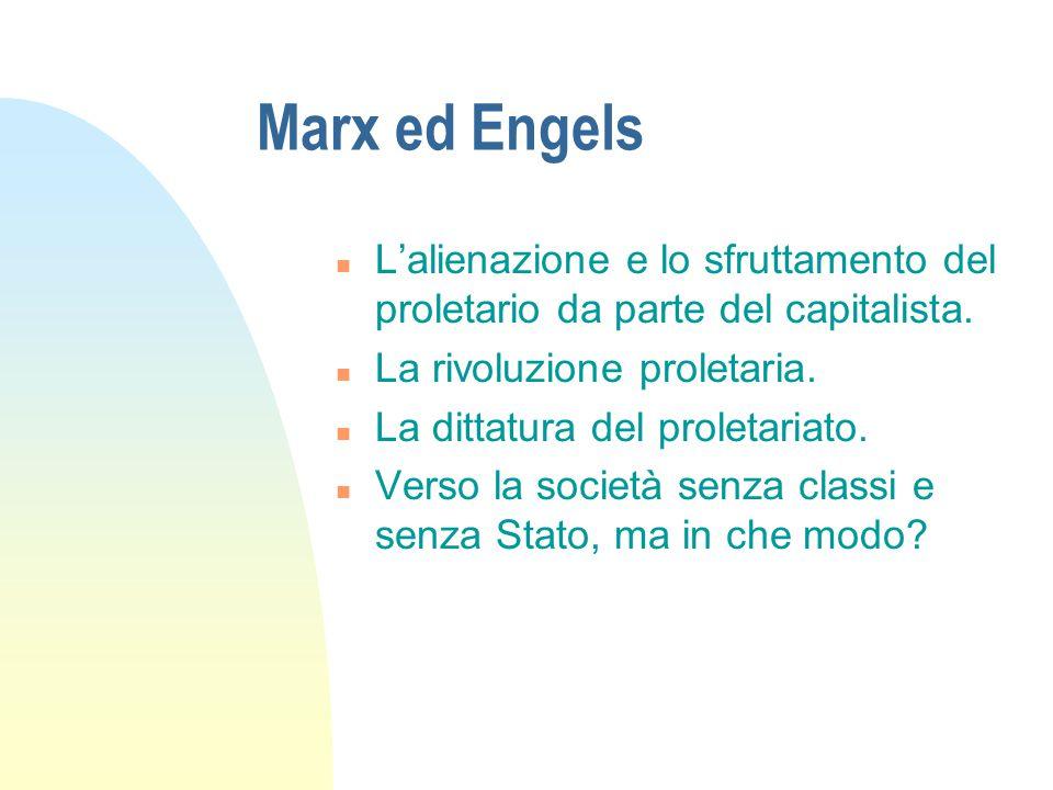 Marx ed Engels L'alienazione e lo sfruttamento del proletario da parte del capitalista. La rivoluzione proletaria.