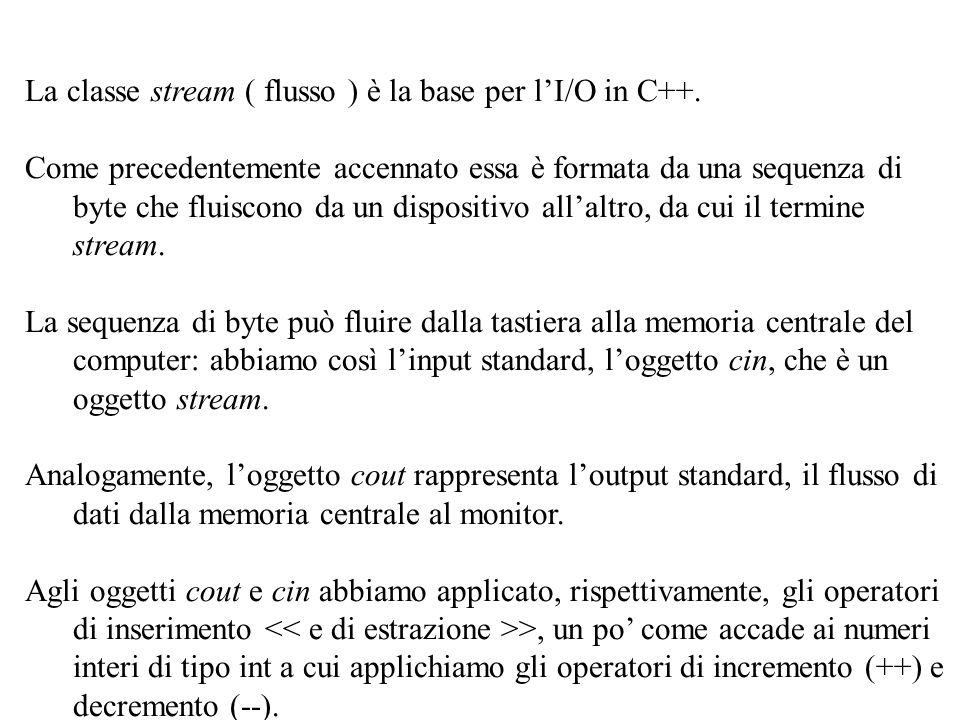 La classe stream ( flusso ) è la base per l'I/O in C++.
