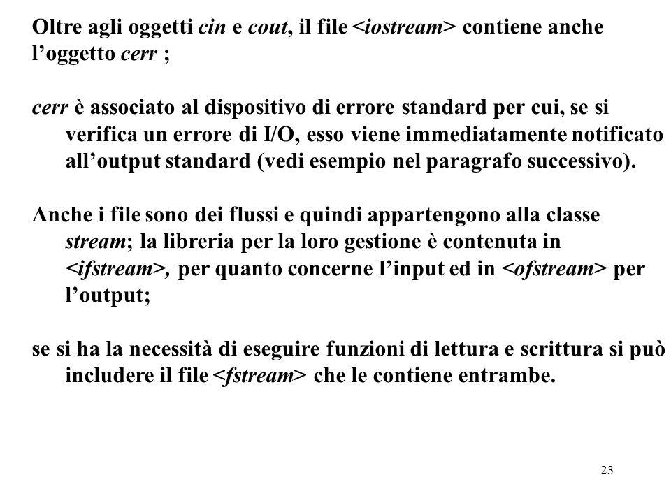 Oltre agli oggetti cin e cout, il file <iostream> contiene anche