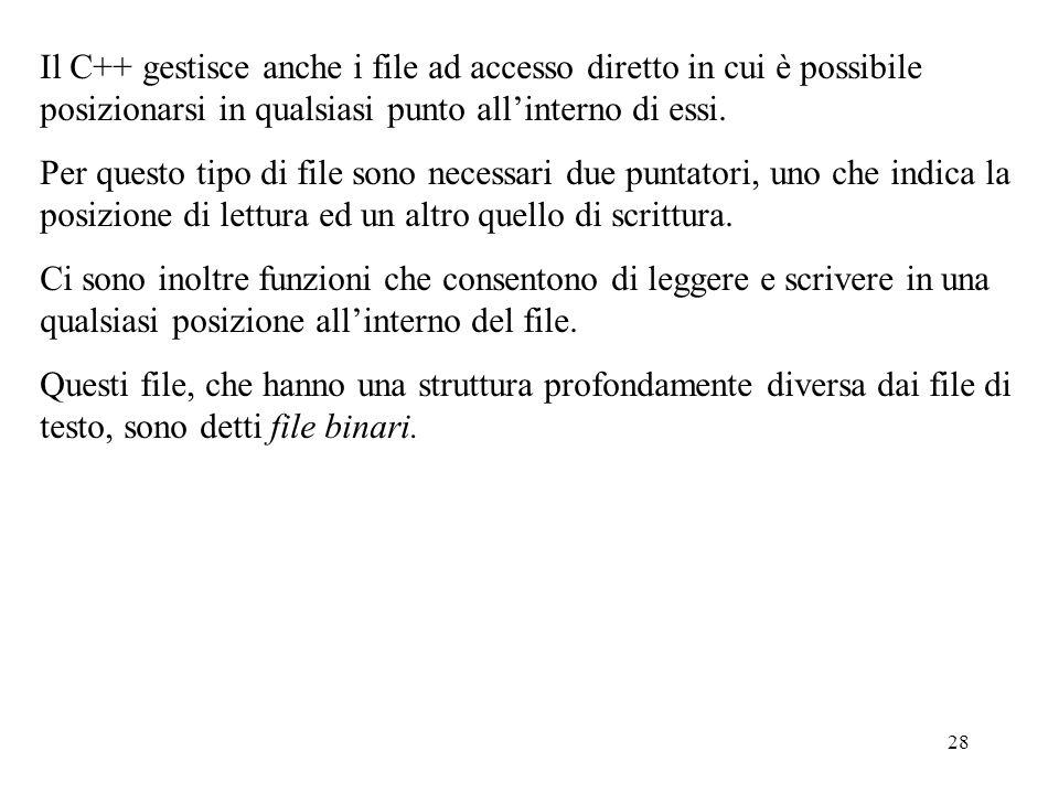 Il C++ gestisce anche i file ad accesso diretto in cui è possibile posizionarsi in qualsiasi punto all'interno di essi.