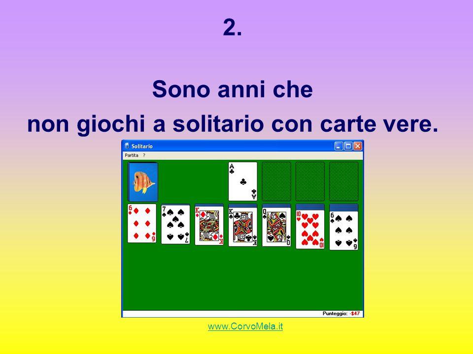 2. Sono anni che non giochi a solitario con carte vere.