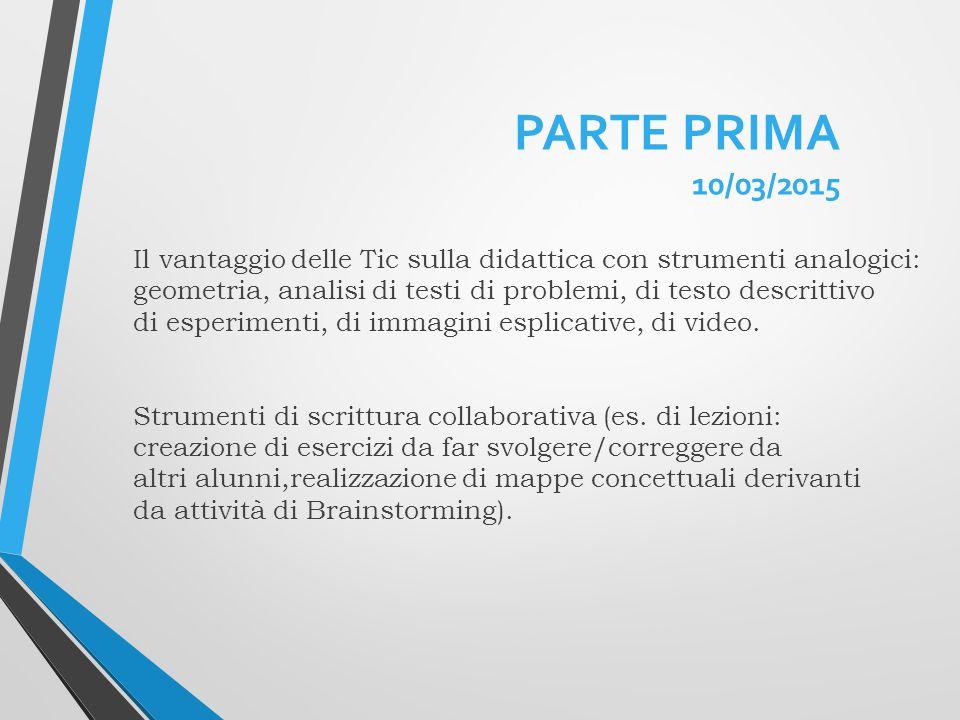 PARTE PRIMA 10/03/2015 Il vantaggio delle Tic sulla didattica con strumenti analogici: geometria, analisi di testi di problemi, di testo descrittivo.