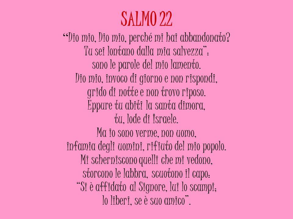 SALMO 22 Dio mio, Dio mio, perché mi hai abbandonato