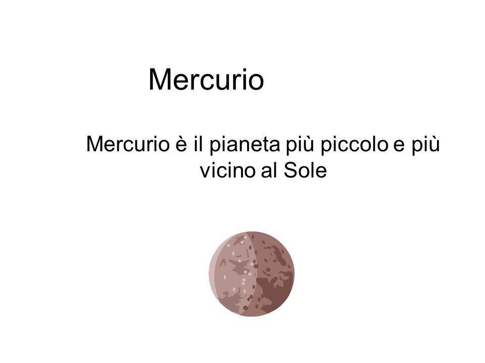 Mercurio è il pianeta più piccolo e più vicino al Sole