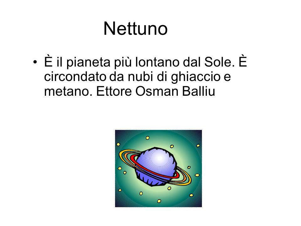 Nettuno È il pianeta più lontano dal Sole. È circondato da nubi di ghiaccio e metano.