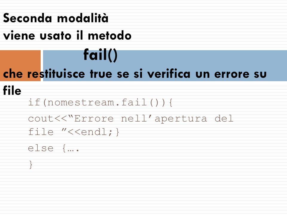 Seconda modalità viene usato il metodo fail() che restituisce true se si verifica un errore su file