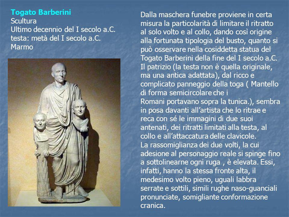 Togato Barberini Scultura. Ultimo decennio del I secolo a.C. testa: metà del I secolo a.C. Marmo.