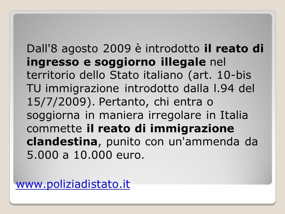 Dall 8 agosto 2009 è introdotto il reato di ingresso e soggiorno illegale nel territorio dello Stato italiano (art.